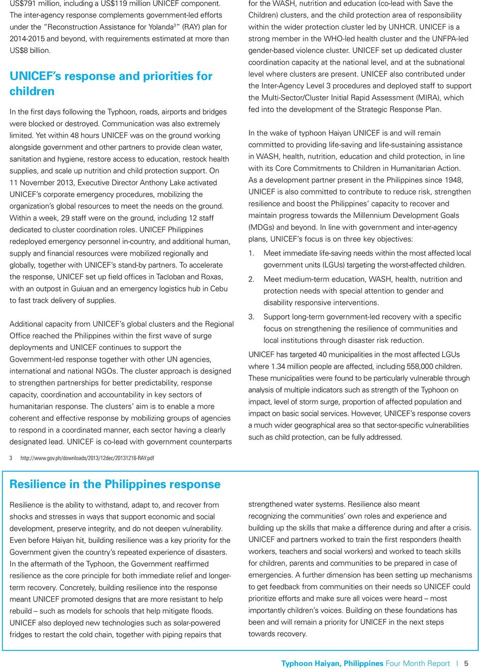 billion. UNICEF s response and priorities for children In the first days following the Typhoon, roads, airports and bridges were blocked or destroyed. Communication was also extremely limited.