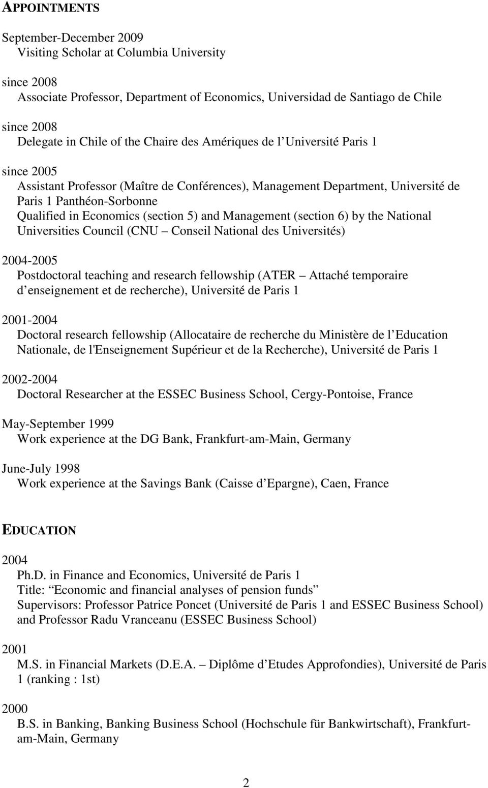 5) and Management (section 6) by the National Universities Council (CNU Conseil National des Universités) 2004-2005 Postdoctoral teaching and research fellowship (ATER Attaché temporaire d