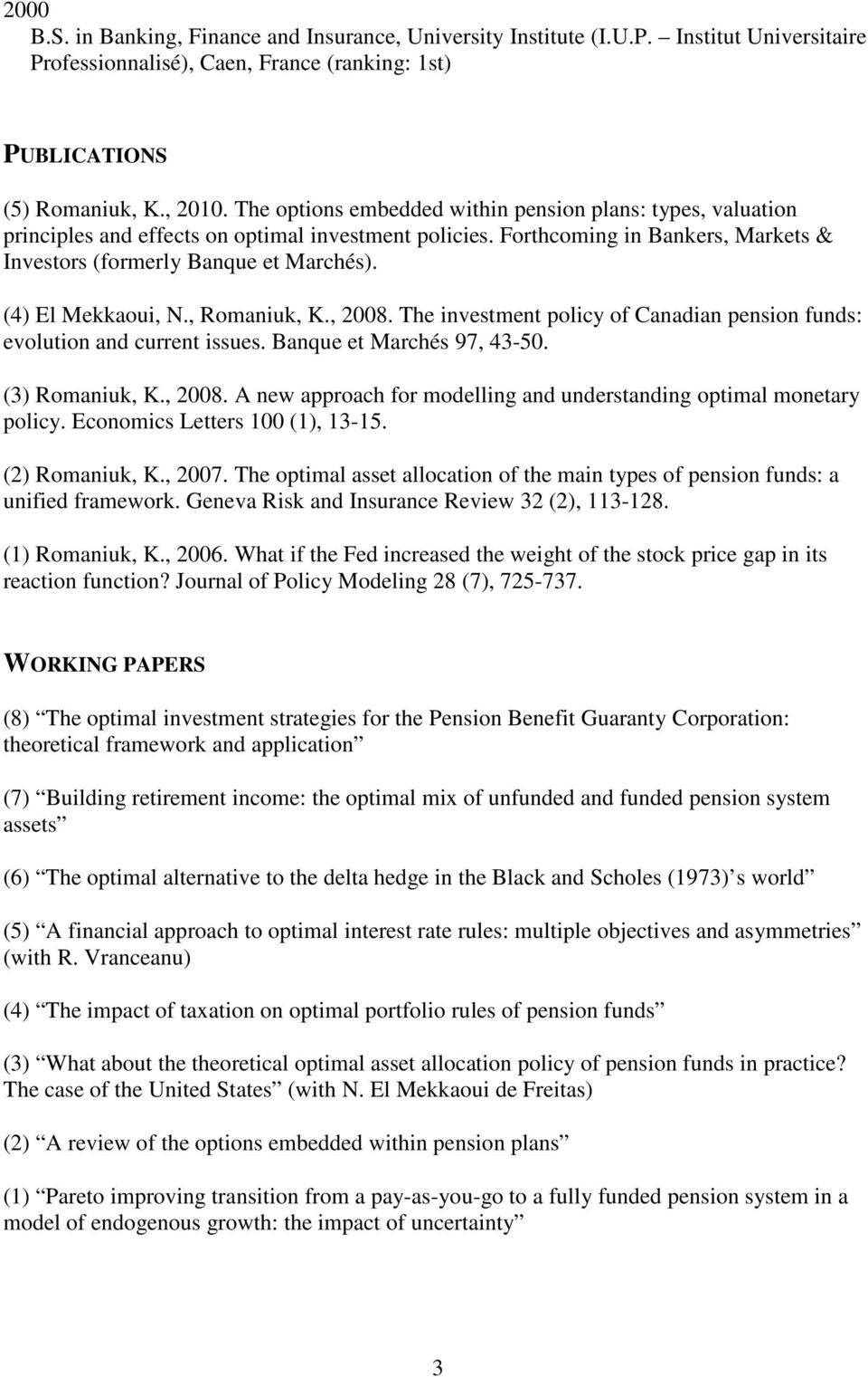 (4) El Mekkaoui, N., Romaniuk, K., 2008. The investment policy of Canadian pension funds: evolution and current issues. Banque et Marchés 97, 43-50. (3) Romaniuk, K., 2008. A new approach for modelling and understanding optimal monetary policy.