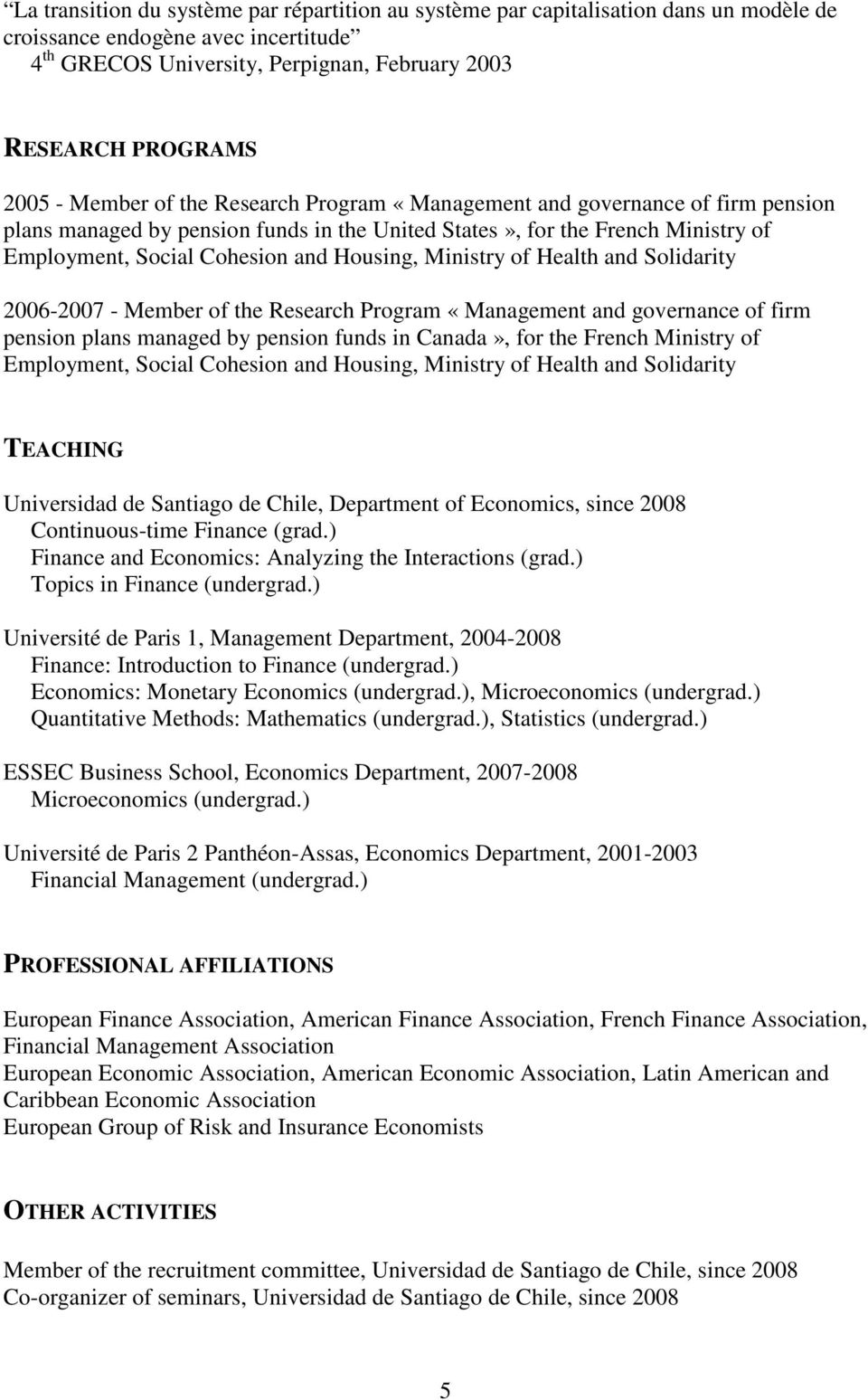 Ministry of Health and Solidarity 2006-2007 - Member of the Research Program «Management and governance of firm pension plans managed by pension funds in Canada», for the French Ministry of