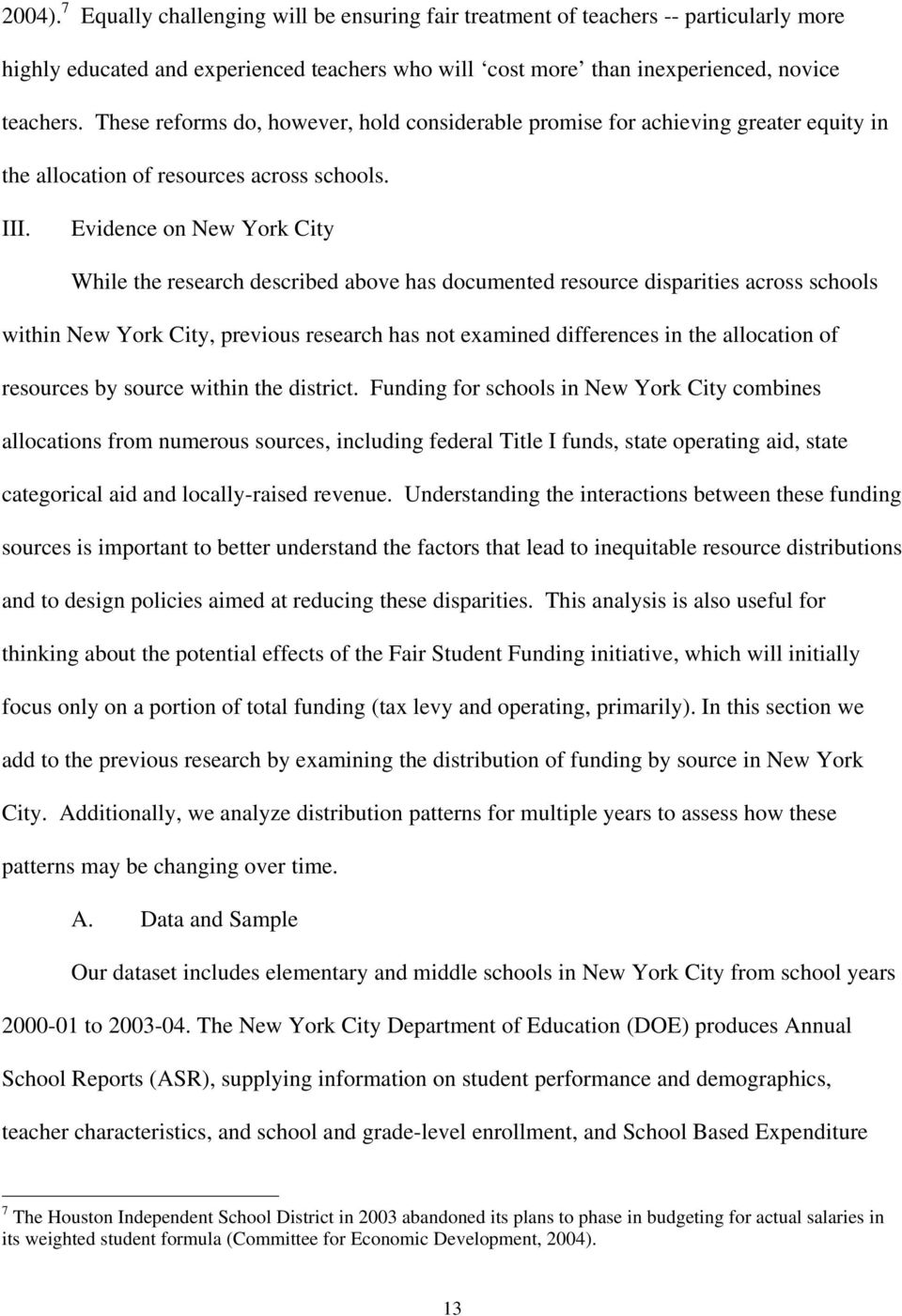 Evidence on New York City While the research described above has documented resource disparities across schools within New York City, previous research has not examined differences in the allocation