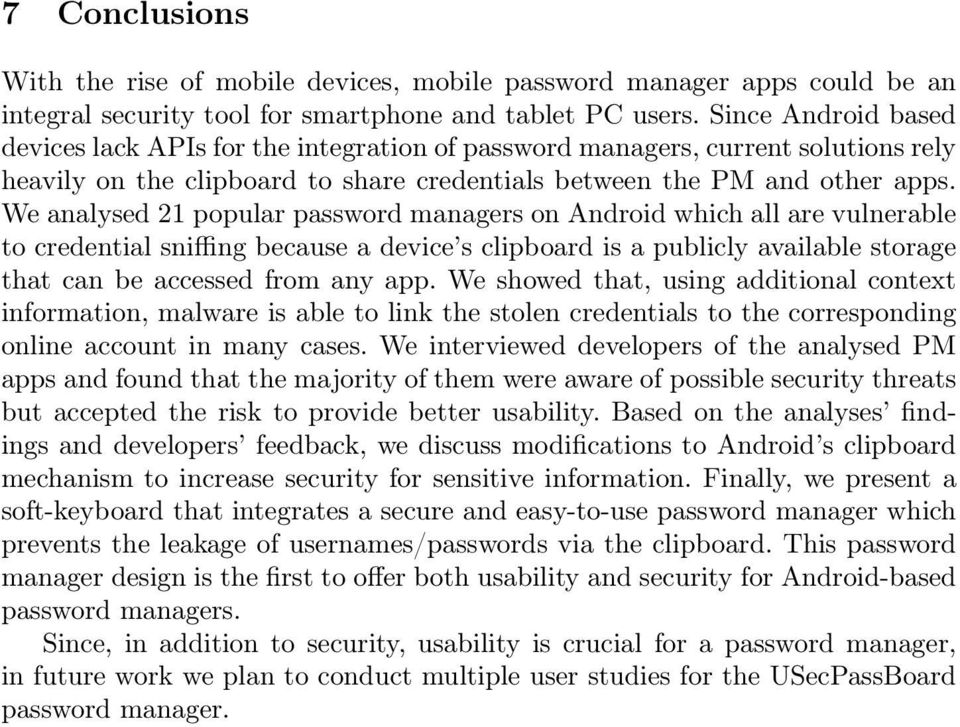We analysed 21 popular password managers on Android which all are vulnerable to credential sniffing because a device s clipboard is a publicly available storage that can be accessed from any app.