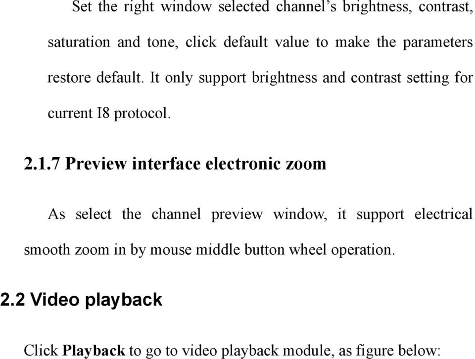 7 Preview interface electronic zoom As select the channel preview window, it support electrical smooth zoom in by