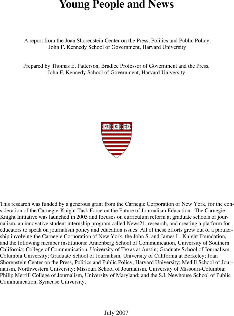 Kennedy School of Government, Harvard University This research was funded by a generous grant from the Carnegie Corporation of New York, for the consideration of the Carnegie-Knight Task Force on the
