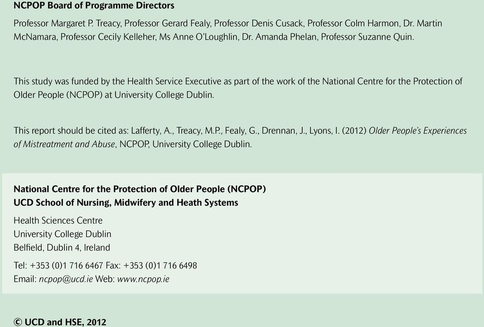 This study was funded by the Health Service Executive as part of the work of the National Centre for the Protection of Older People (NCPOP) at University College Dublin.