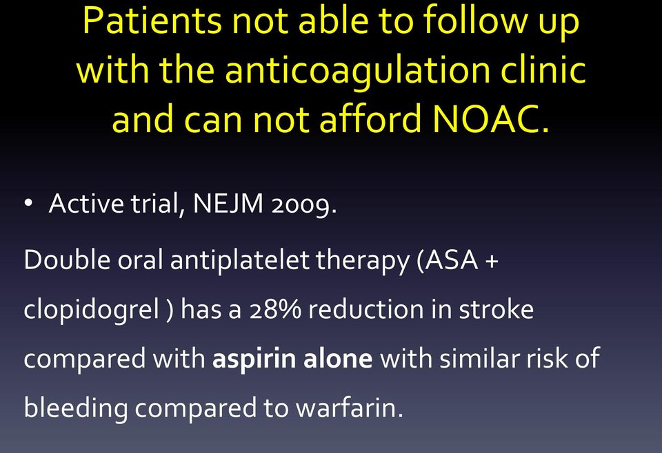 Double oral antiplatelet therapy (ASA + clopidogrel ) has a 28%