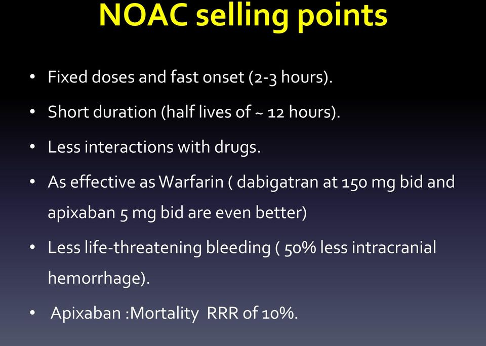 As effective as Warfarin ( dabigatran at 150 mg bid and apixaban 5 mg bid are