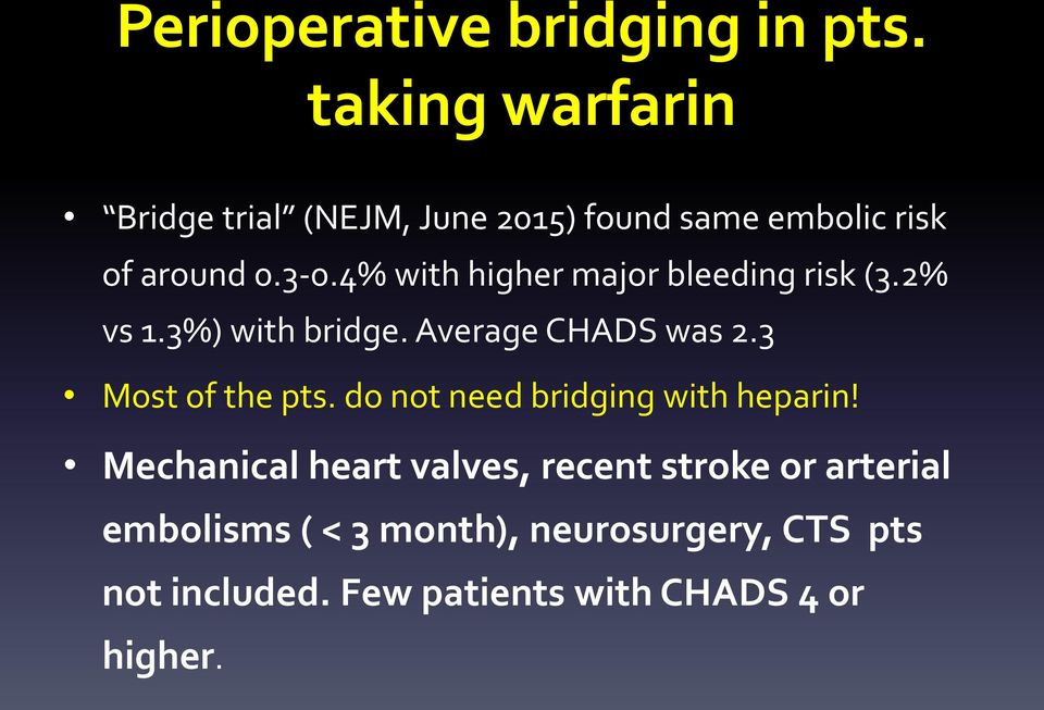 4% with higher major bleeding risk (3.2% vs 1.3%) with bridge. Average CHADS was 2.3 Most of the pts.