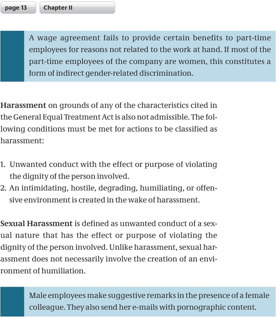 Harassment on grounds of any of the characteristics cited in the General Equal Treatment Act is also not admissible. The following conditions must be met for actions to be classified as harassment: 1.