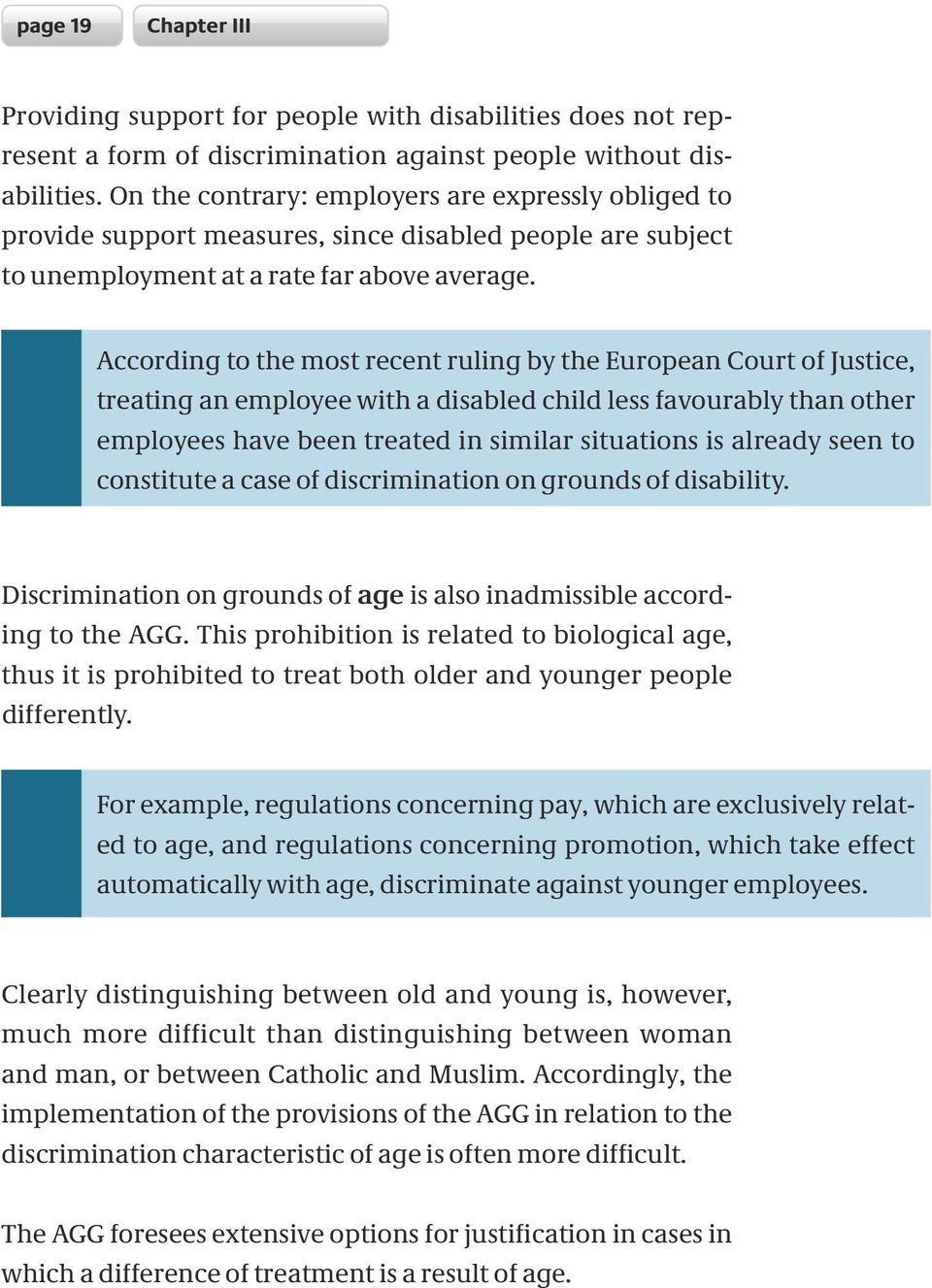 According to the most recent ruling by the European Court of Justice, treating an employee with a disabled child less favourably than other employees have been treated in similar situations is