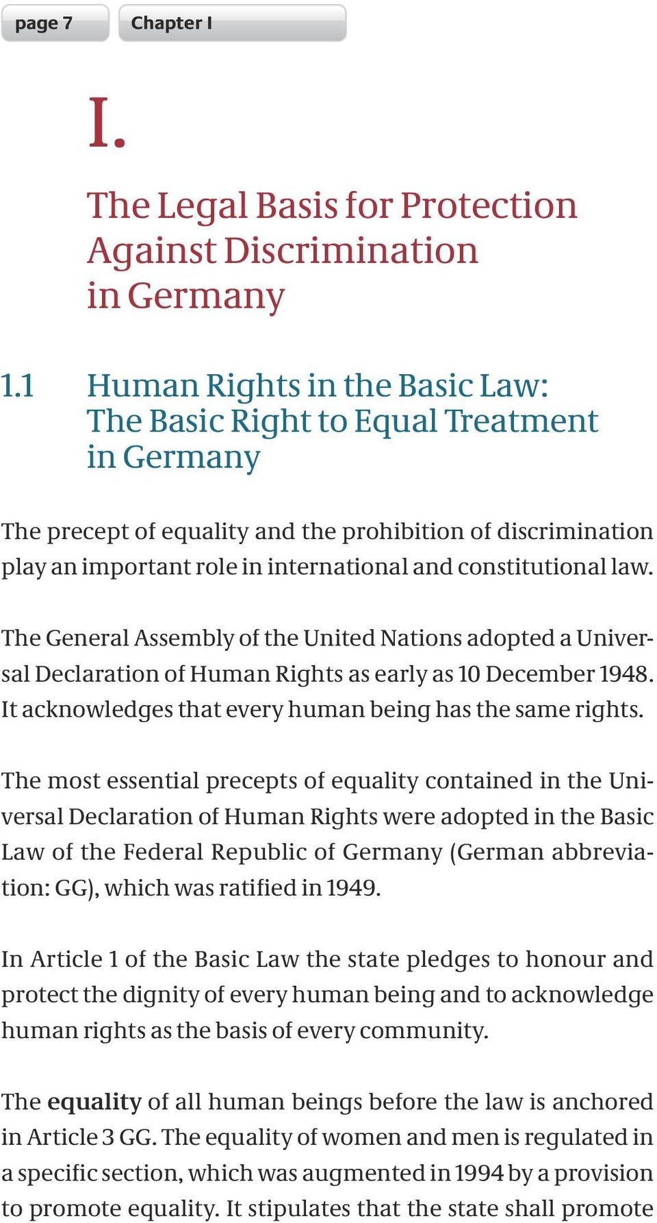 law. The General Assembly of the United Nations adopted a Universal Declaration of Human Rights as early as 10 December 1948. It acknowledges that every human being has the same rights.
