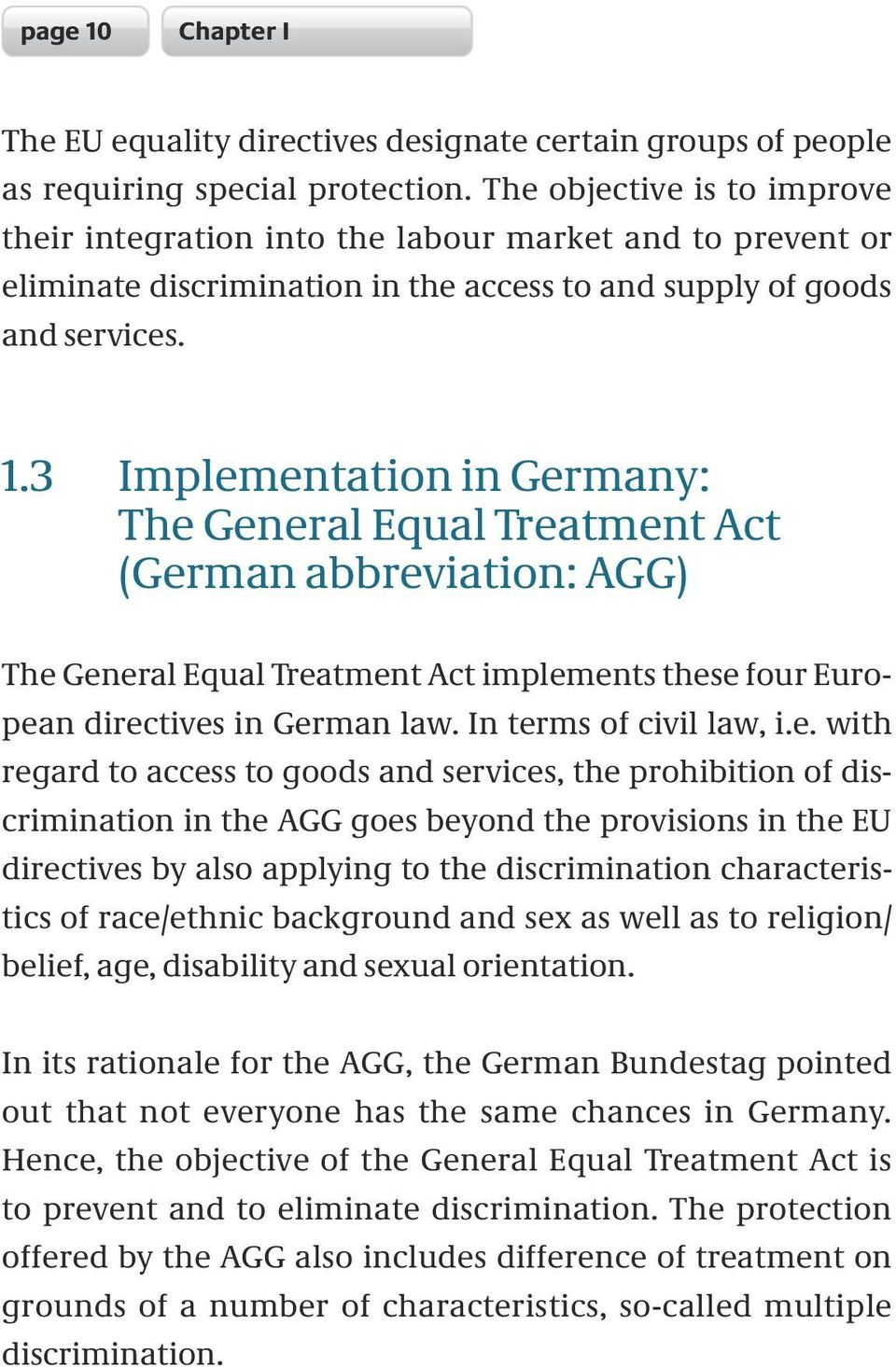3 Implementation in Germany: The General Equal Treatment Act (German abbreviation: AGG) The General Equal Treatment Act implements these four European directives in German law.