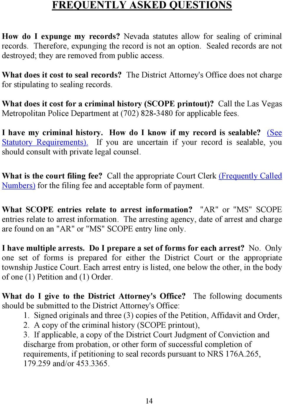 What does it cost for a criminal history (SCOPE printout)? Call the Las Vegas Metropolitan Police Department at (702) 828-3480 for applicable fees. I have my criminal history.
