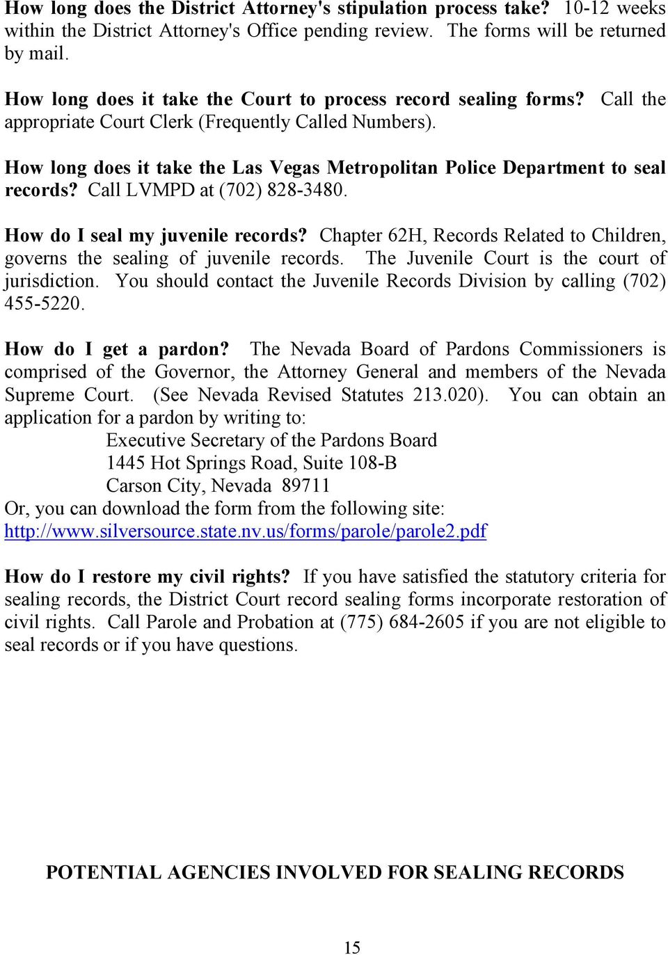 How long does it take the Las Vegas Metropolitan Police Department to seal records? Call LVMPD at (702) 828-3480. How do I seal my juvenile records?
