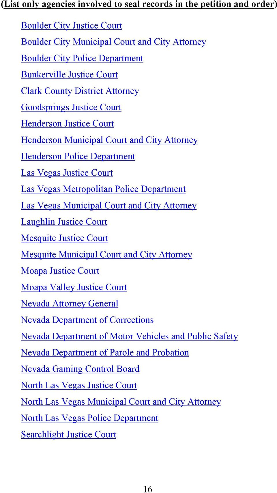 Metropolitan Police Department Las Vegas Municipal Court and City Attorney Laughlin Justice Court Mesquite Justice Court Mesquite Municipal Court and City Attorney Moapa Justice Court Moapa Valley