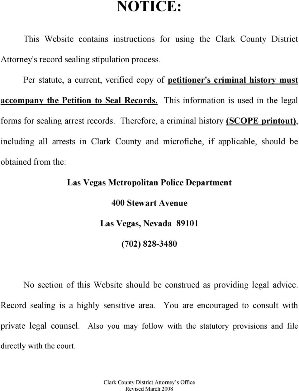 Therefore, a criminal history (SCOPE printout), including all arrests in Clark County and microfiche, if applicable, should be obtained from the: Las Vegas Metropolitan Police Department 400 Stewart
