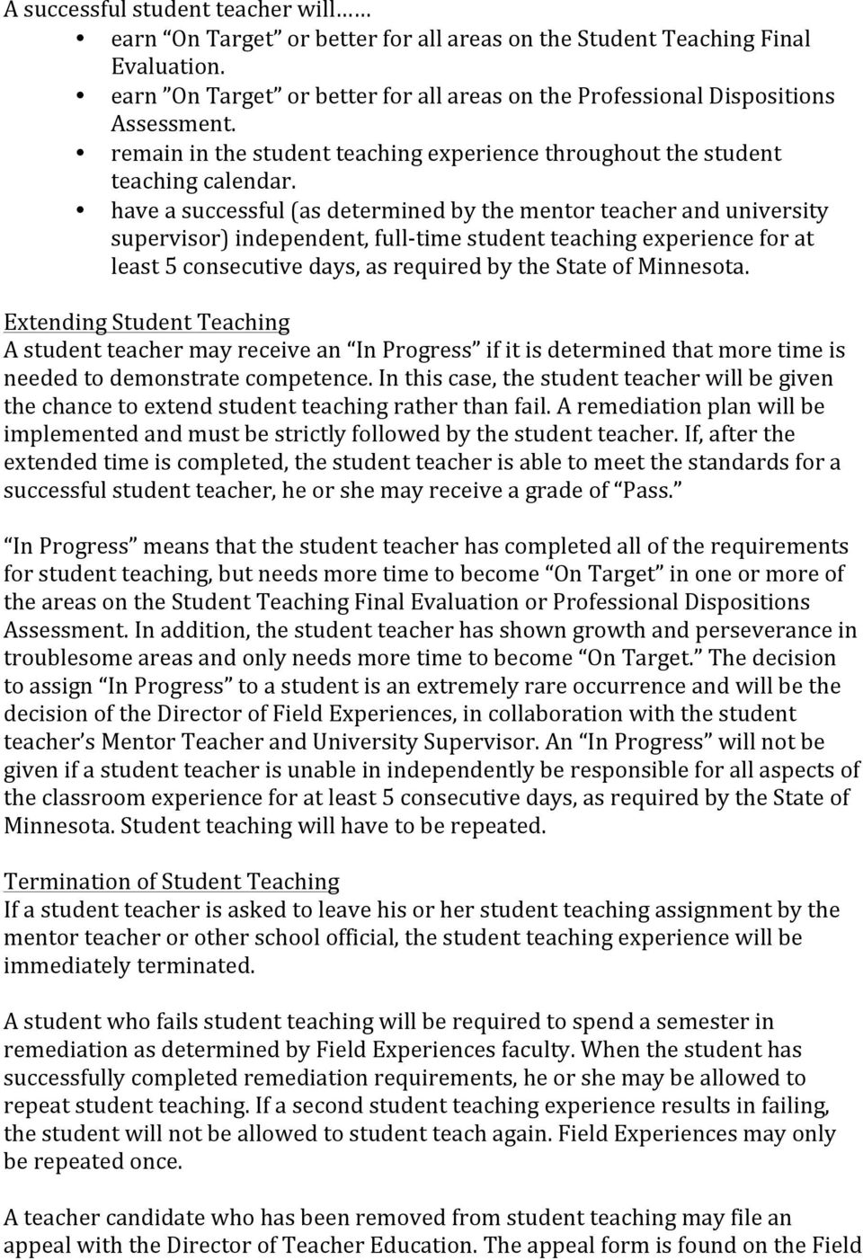 have a successful (as determined by the mentor teacher and university supervisor) independent, full- time student teaching experience for at least 5 consecutive days, as required by the State of