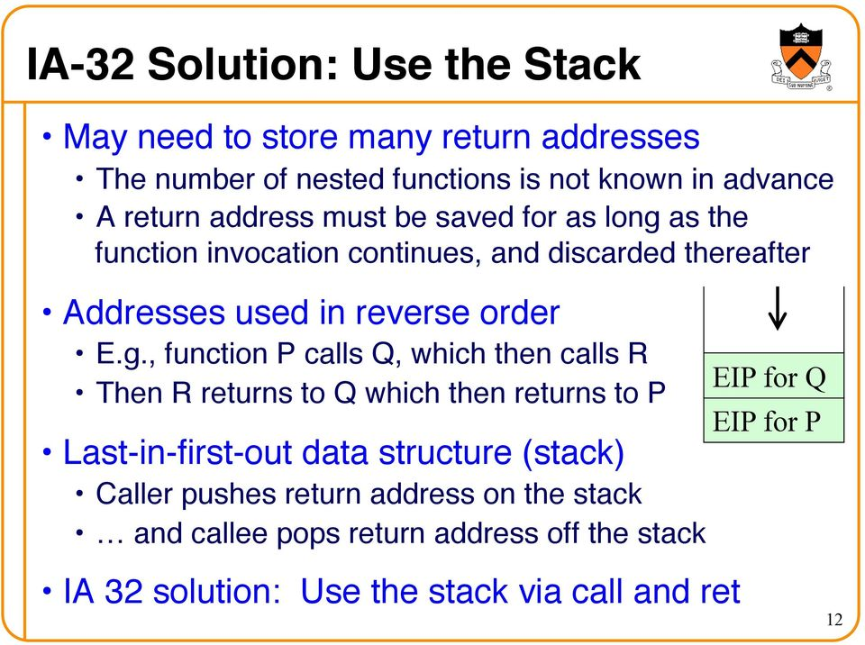 E.g., function P calls Q, which then calls R! Then R returns to Q which then returns to P! Last-in-first-out data structure (stack)!