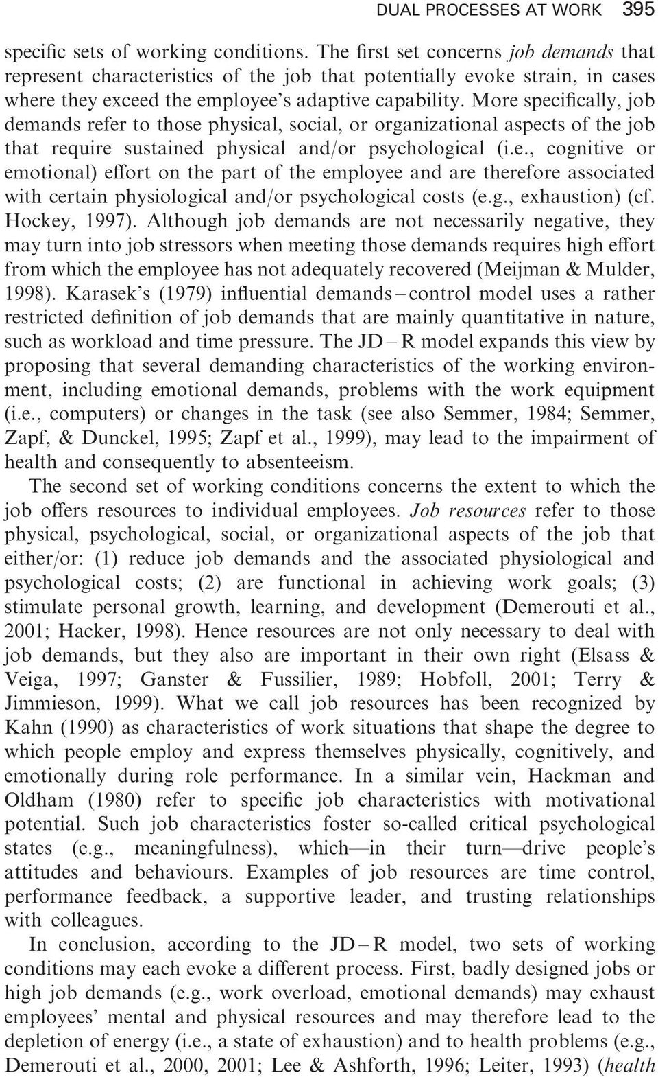 More specifically, job demands refer to those physical, social, or organizational aspects of the job that require sustained physical and/or psychological (i.e., cognitive or emotional) effort on the part of the employee and are therefore associated with certain physiological and/or psychological costs (e.
