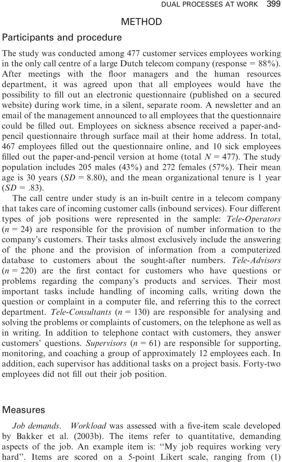 a secured website) during work time, in a silent, separate room. A newsletter and an email of the management announced to all employees that the questionnaire could be filled out.