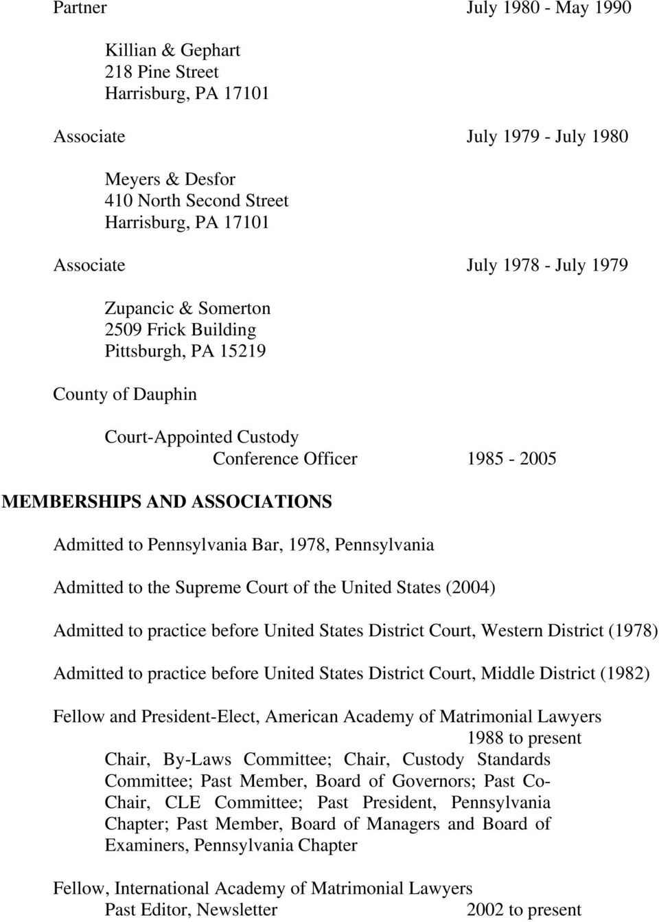 Bar, 1978, Pennsylvania Admitted to the Supreme Court of the United States (2004) Admitted to practice before United States District Court, Western District (1978) Admitted to practice before United