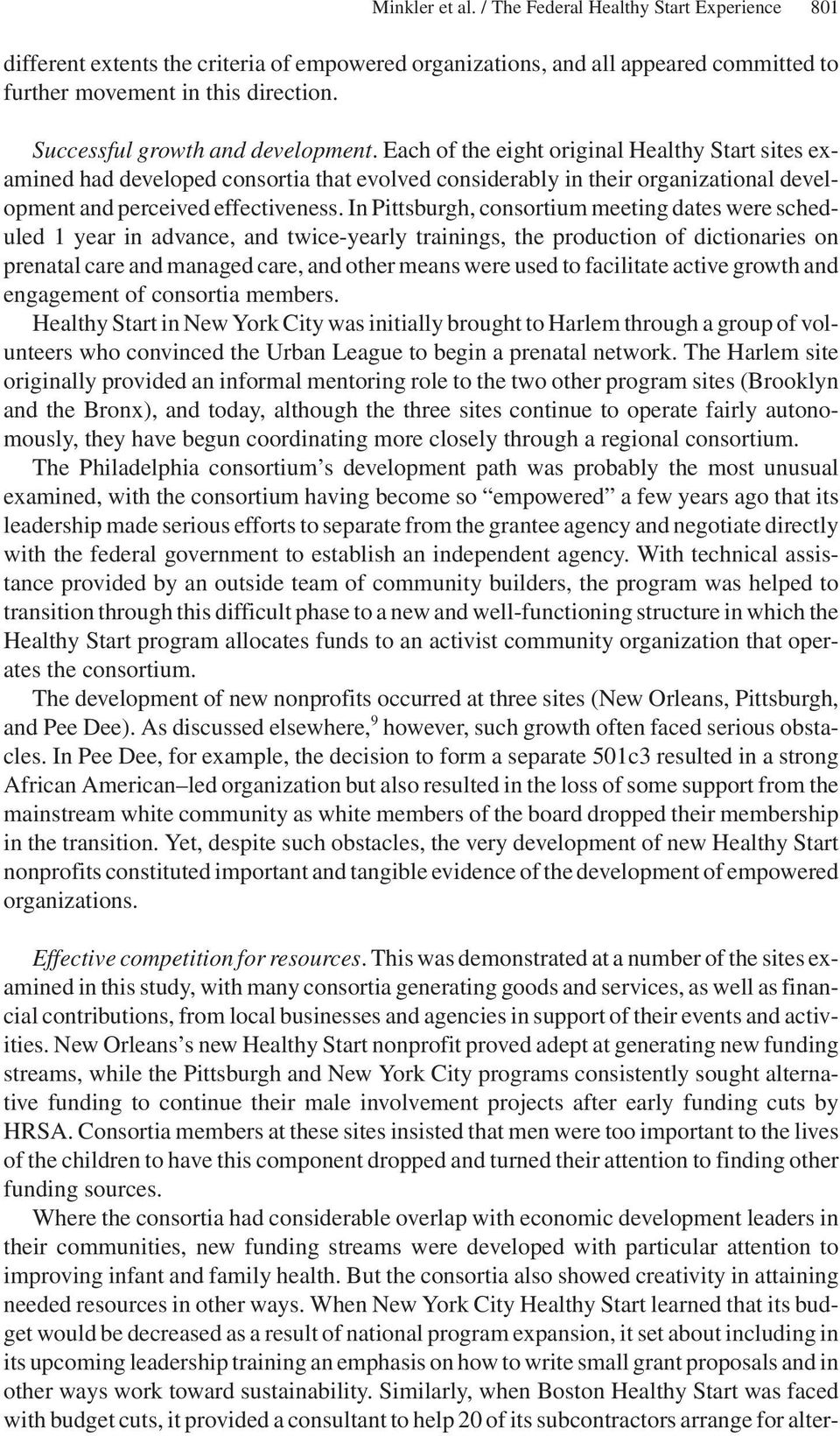 Each of the eight original Healthy Start sites examined had developed consortia that evolved considerably in their organizational development and perceived effectiveness.