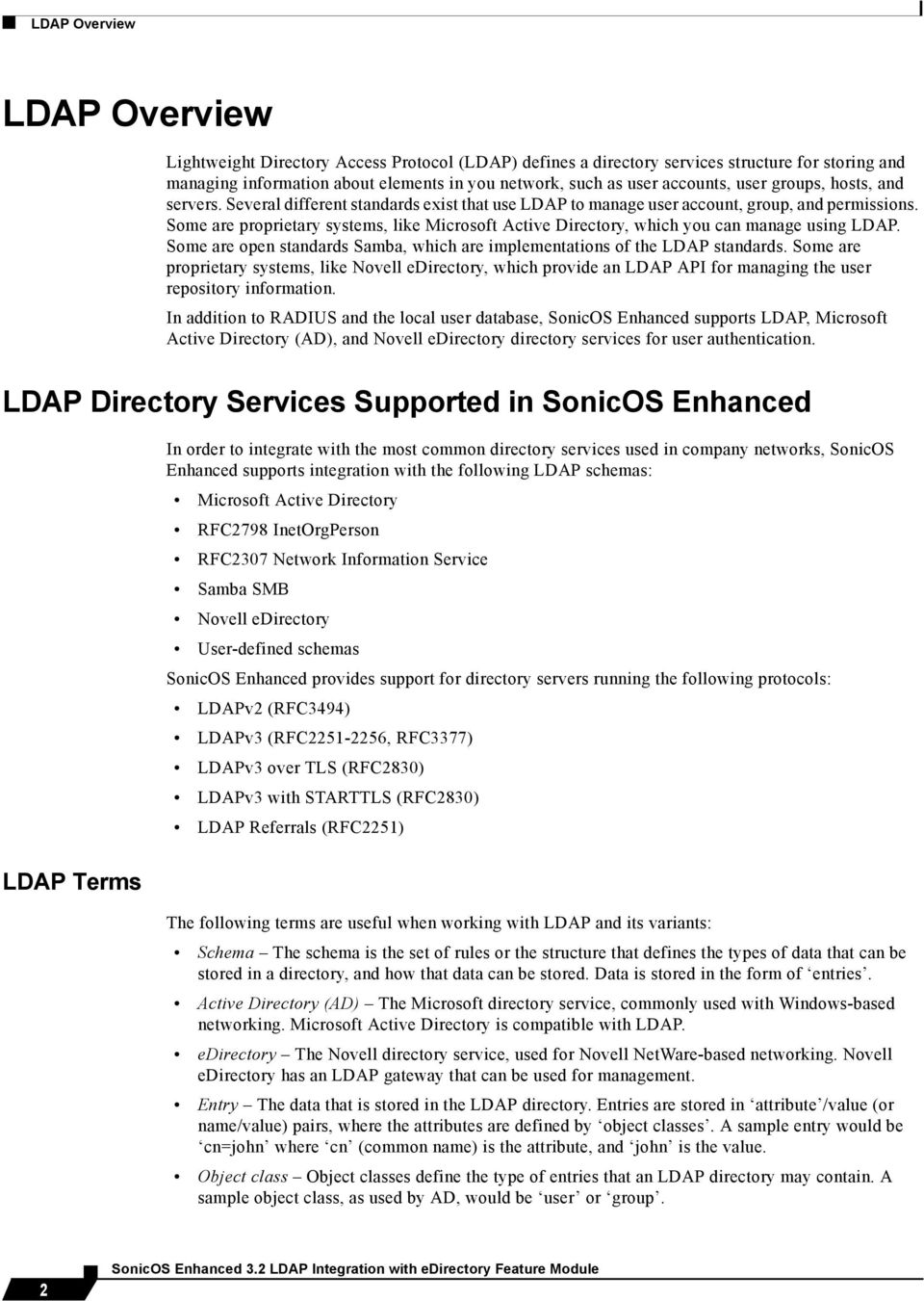 Some are proprietary systems, like Microsoft Active Directory, which you can manage using LDAP. Some are open standards Samba, which are implementations of the LDAP standards.