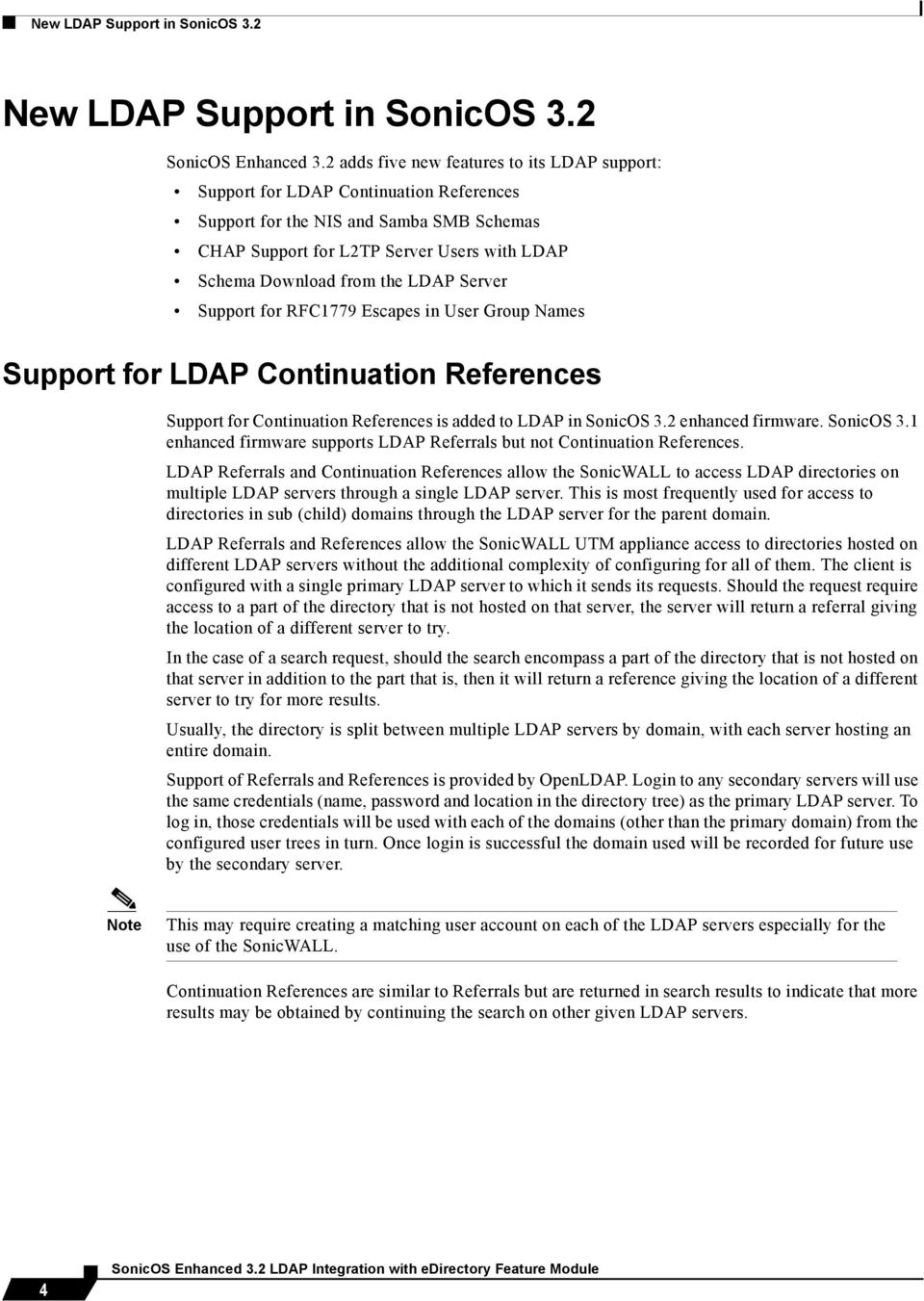 LDAP Server Support for RFC1779 Escapes in User Group Names Support for LDAP Continuation References Support for Continuation References is added to LDAP in SonicOS 3.