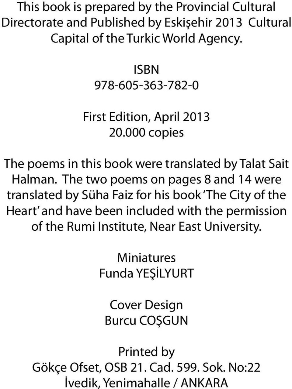 The two poems on pages 8 and 14 were translated by Süha Faiz for his book The City of the Heart and have been included with the permission of