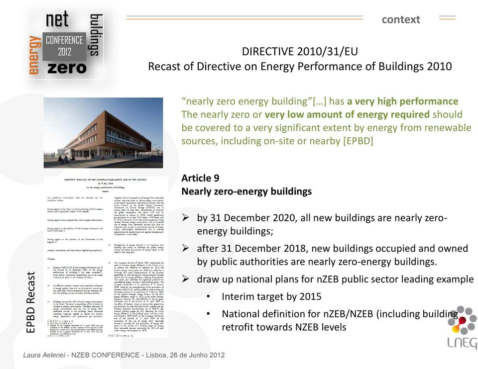 December 2020, all new buildings are nearly energy buildings; after 31 December 2018, new buildings occupied and owned by public authorities are nearly -energy buildings.