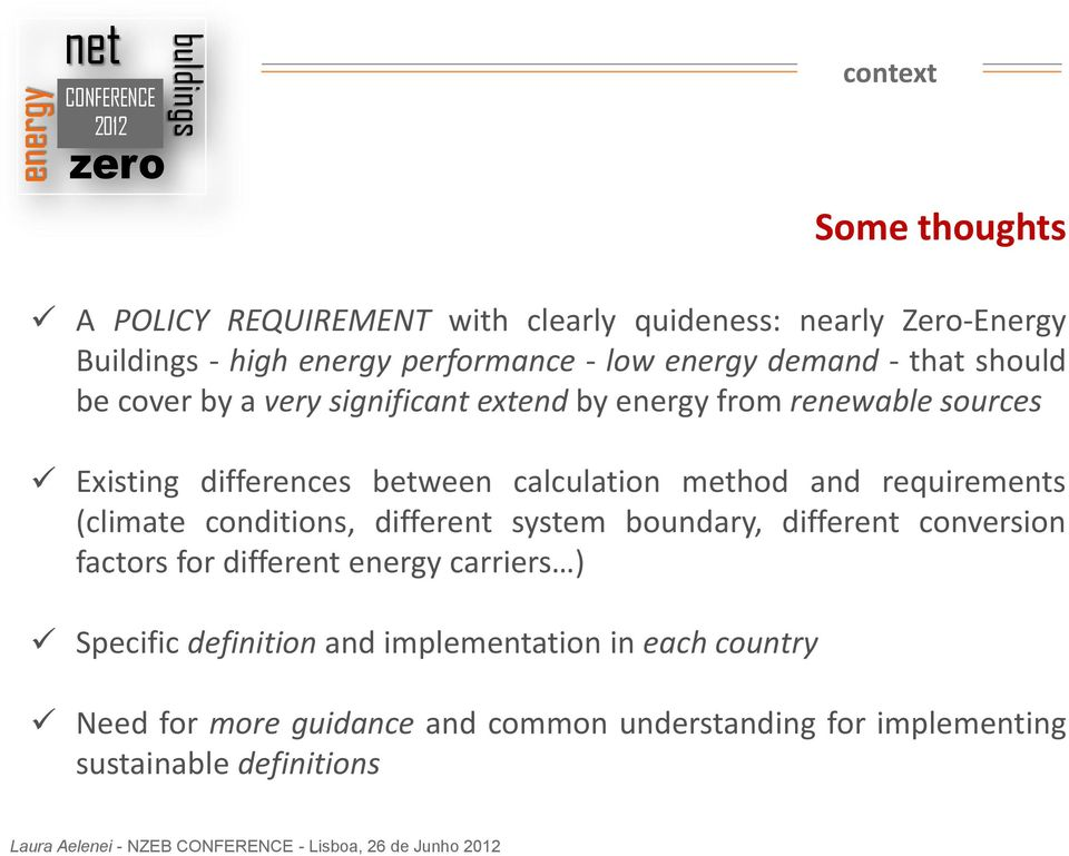 requirements (climate conditions, different system boundary, different conversion factors for different energy carriers ) Specific definition and
