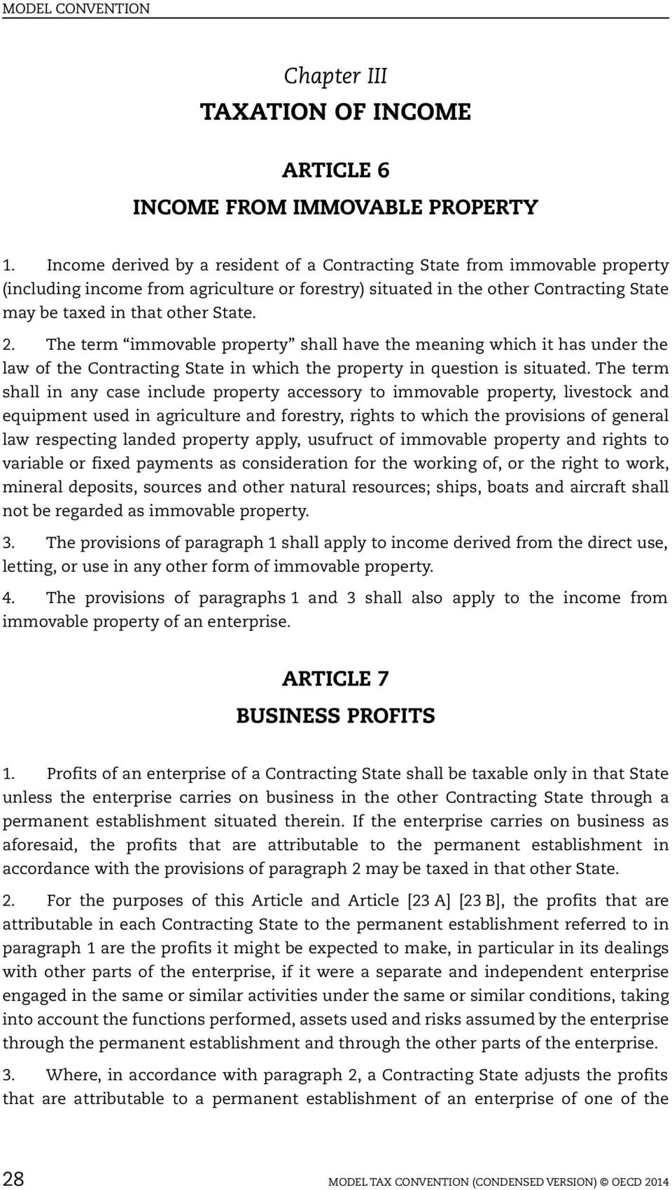 The term immovable property shall have the meaning which it has under the law of the Contracting State in which the property in question is situated.