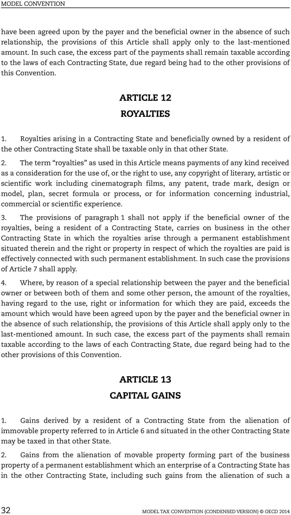 ARTICLE 12 ROYALTIES 1. Royalties arising in a Contracting State and beneficially owned by a resident of the other Contracting State shall be taxable only in that other State. 2.