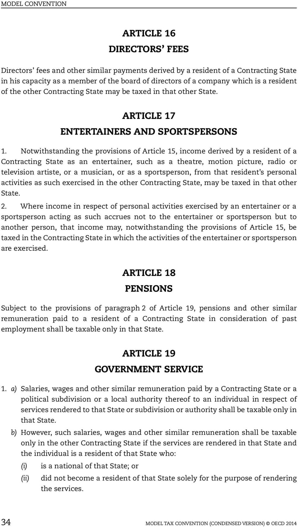 Notwithstanding the provisions of Article 15, income derived by a resident of a Contracting State as an entertainer, such as a theatre, motion picture, radio or television artiste, or a musician, or