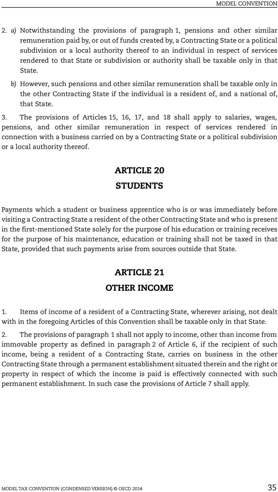 b) However, such pensions and other similar remuneration shall be taxable only in the other Contracting State if the individual is a resident of, and a national of, that State. 3.