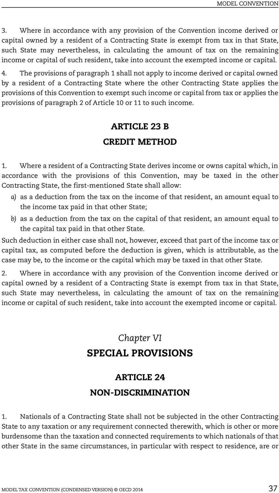 The provisions of paragraph 1 shall not apply to income derived or capital owned by a resident of a Contracting State where the other Contracting State applies the provisions of this Convention to