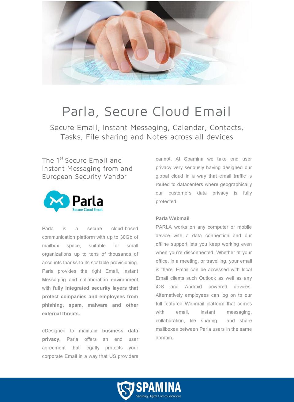 At Spamina we take end user privacy very seriously having designed our global cloud in a way that email traffic is routed to datacenters where geographically our customers data privacy is fully