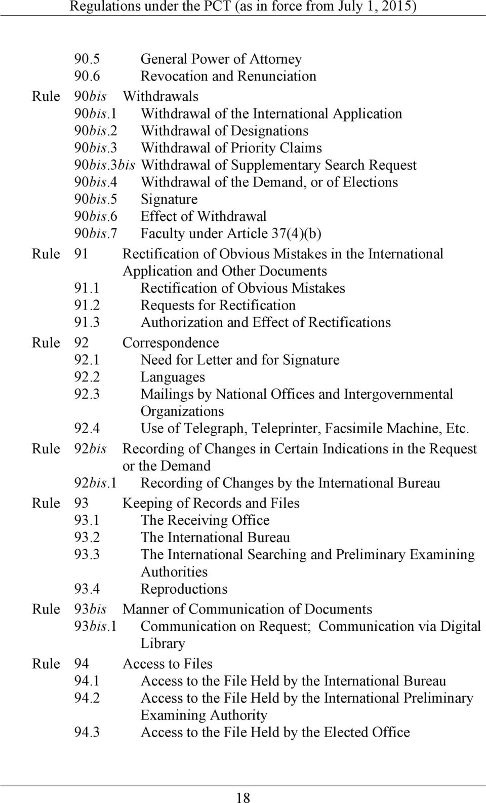 7 Faculty under Article 37(4)(b) Rule 91 Rectification of Obvious Mistakes in the International Application and Other Documents 91.1 Rectification of Obvious Mistakes 91.