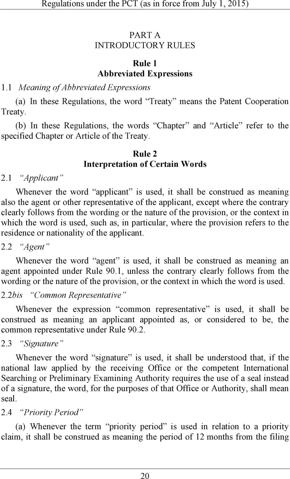 1 Applicant Whenever the word applicant is used, it shall be construed as meaning also the agent or other representative of the applicant, except where the contrary clearly follows from the wording