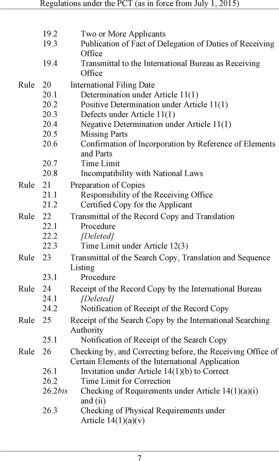 6 Confirmation of Incorporation by Reference of Elements and Parts 20.7 Time Limit 20.8 Incompatibility with National Laws Rule 21 Preparation of Copies 21.1 Responsibility of the Receiving Office 21.