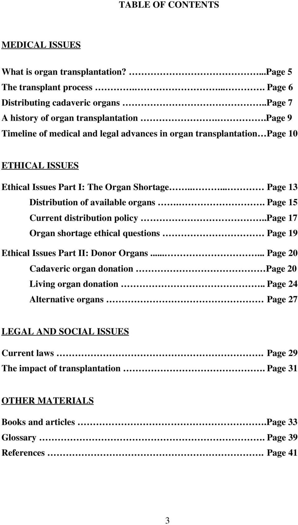 . Page 15 Current distribution policy..page 17 Organ shortage ethical questions Page 19 Ethical Issues Part II: Donor Organs...... Page 20 Cadaveric organ donation Page 20 Living organ donation.