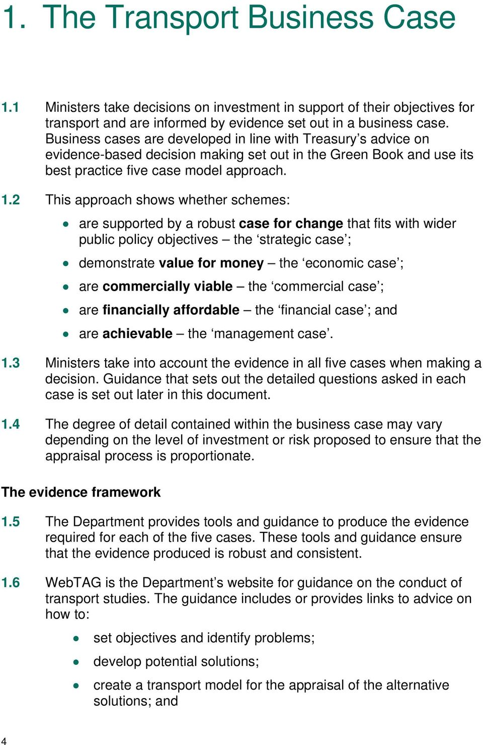 2 This approach shows whether schemes: are supported by a robust case for change that fits with wider public policy objectives the strategic case ; demonstrate value for money the economic case ; are