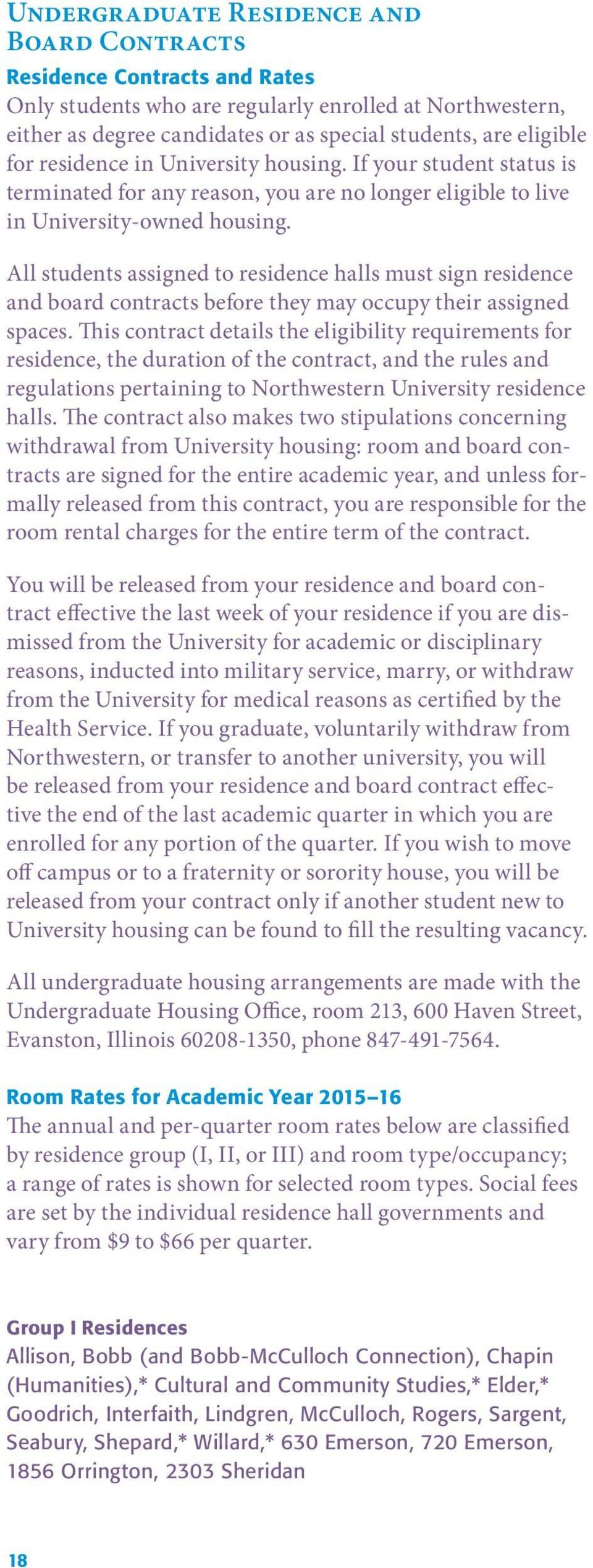 All students assigned to residence halls must sign residence and board contracts before they may occupy their assigned spaces.