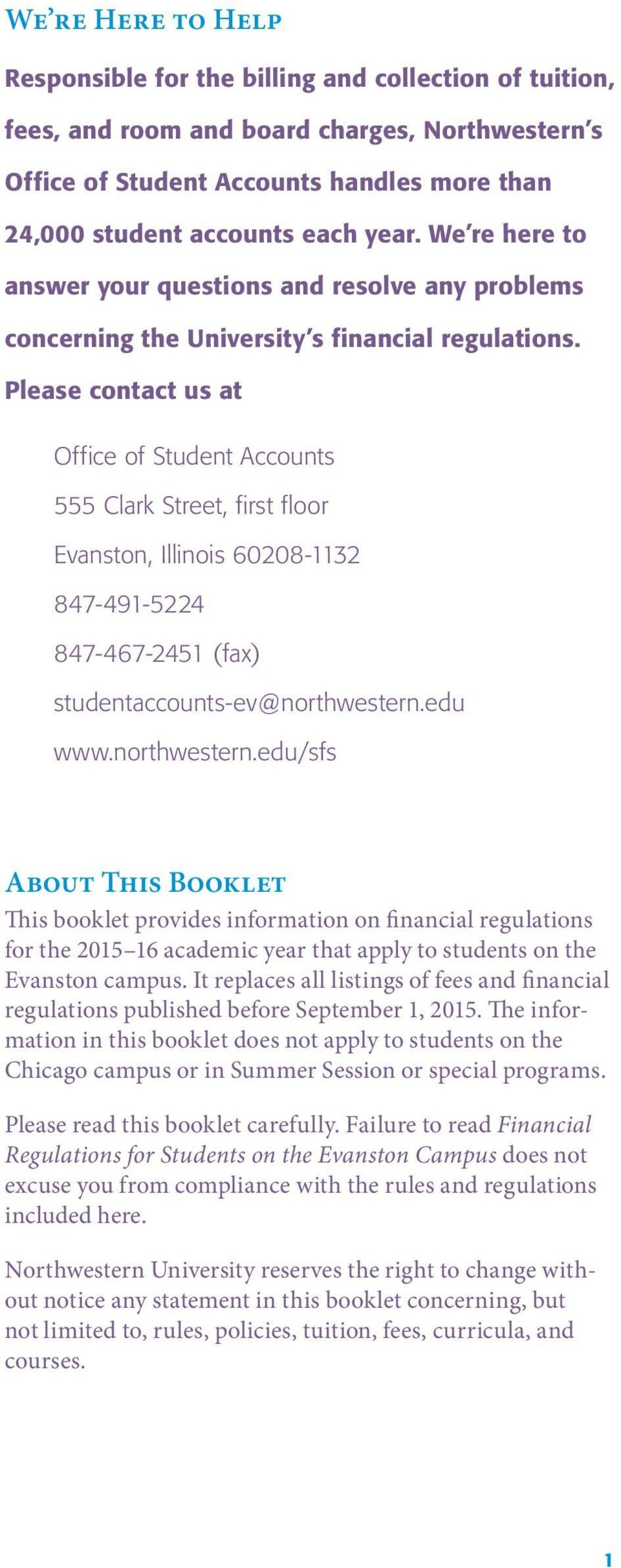 Please contact us at Office of Student Accounts 555 Clark Street, first floor Evanston, Illinois 60208-1132 847-491-5224 847-467-2451 (fax) studentaccounts-ev@northwestern.
