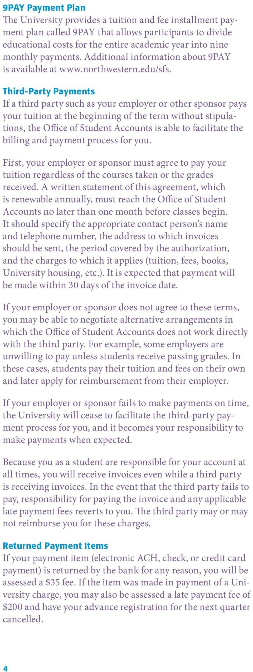 Third-Party Payments If a third party such as your employer or other sponsor pays your tuition at the beginning of the term without stipulations, the Office of Student Accounts is able to facilitate