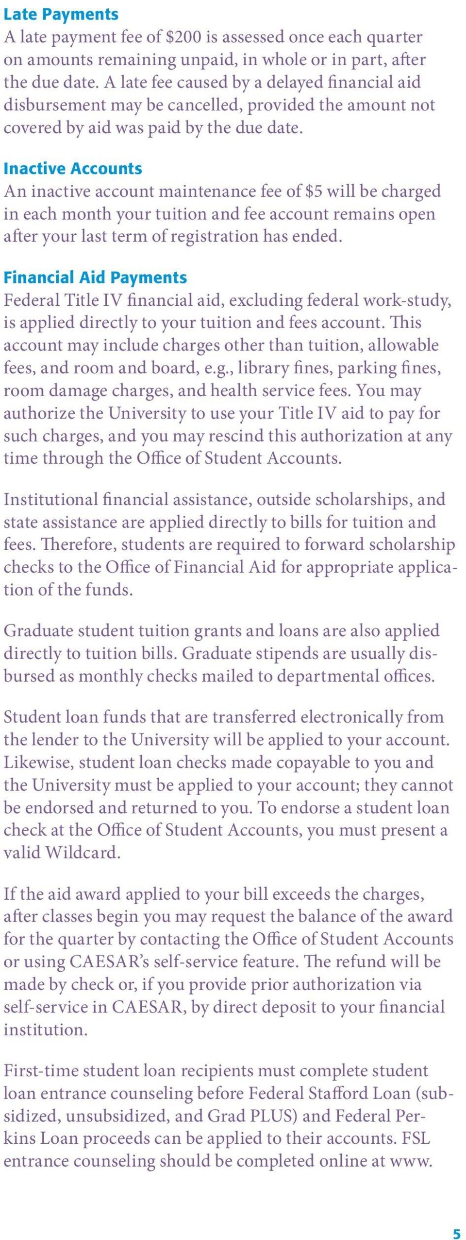 Inactive Accounts An inactive account maintenance fee of $5 will be charged in each month your tuition and fee account remains open after your last term of registration has ended.