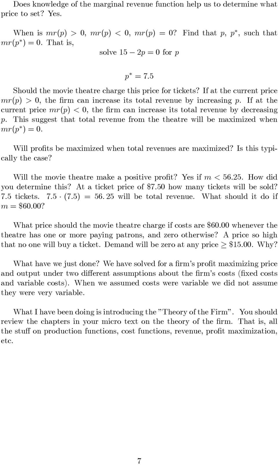 If at the current price mr(p) < 0, the rm can increase its total revenue by decreasing p. This suggest that total revenue from the theatre will be maimized when mr(p ) = 0.