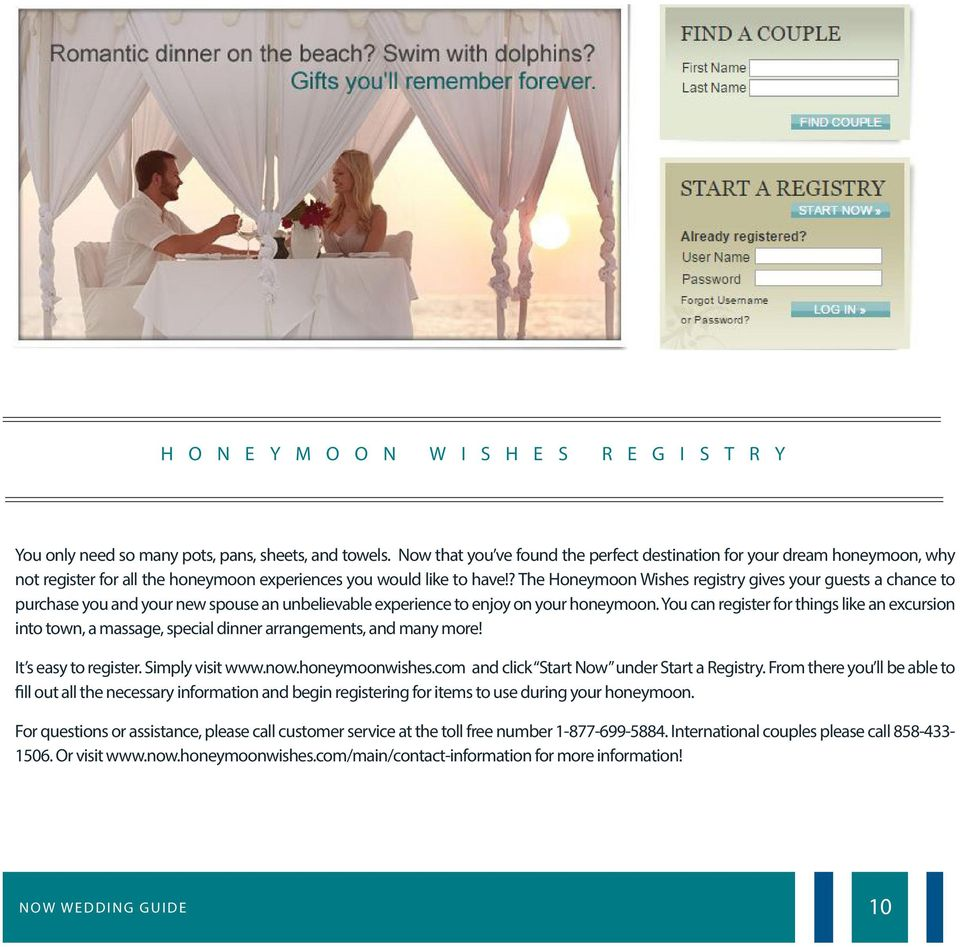 ? The Honeymoon Wishes registry gives your guests a chance to purchase you and your new spouse an unbelievable experience to enjoy on your honeymoon.