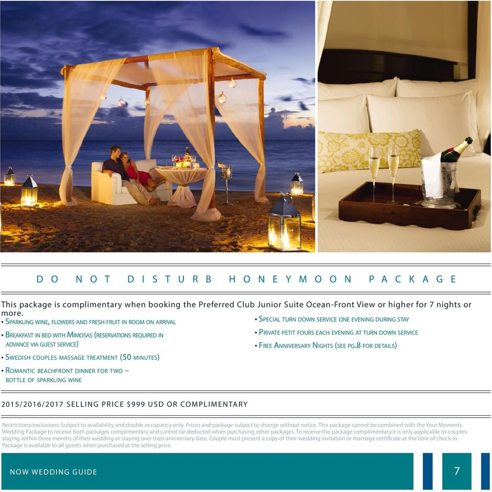 beachfront dinner for two bottle of sparkling wine Special turn down service one evening during stay Private petit fours each evening at turn down service Free Anniversary Nights (see pg.