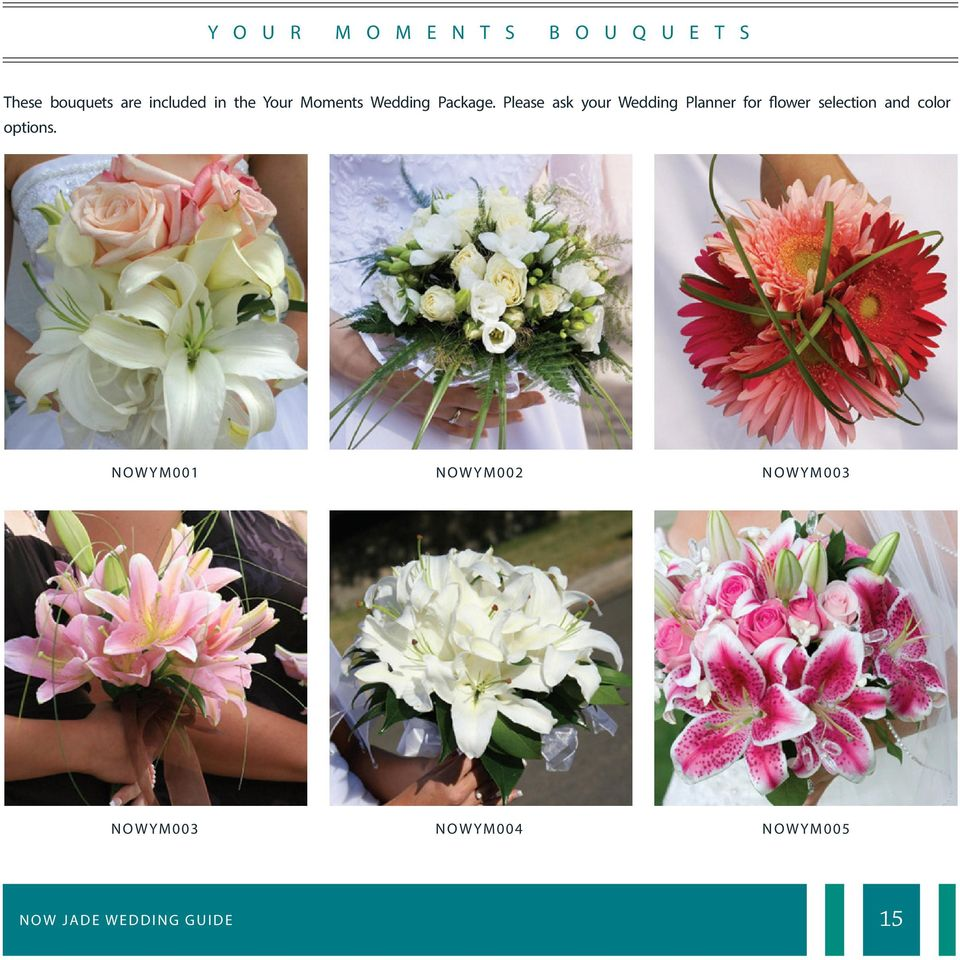 Please ask your Wedding Planner for flower selection and color